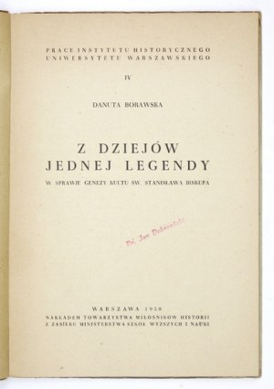 BORAWSKA Danuta - Z dziejów jednej legendy. W sprawie genezy kultu św. Stanisława biskupa. Warszawa 1950....
