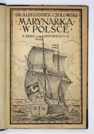 CZOŁOWSKI Aleksander - Marynarka w Polsce. Szkic historyczny. Z 23 rycinami i 3 mapami. Lwów 1922. Ossolineum. 8, s. [2]...