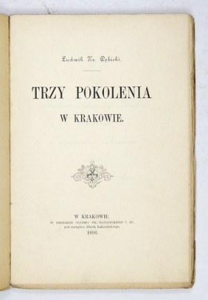 DĘBICKI Ludwik - Trzy pokolenia w Krakowie. Kraków 1896. Druk.
