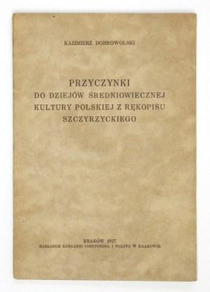 DOBROWOLSKI Kazimierz - Przyczynki do dziejów średniowiecznej kultury polskiej z rękopisu szczyrzyckiego....