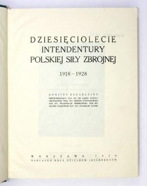 DZIESIĘCIOLECIE Intendentury Polskiej Siły Zbrojnej 1918-1928. Komitet red.: przewodniczący Karol Rudolf,...