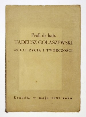 [GOŁASZEWSKITadeusz]. Prof. dr hab. Tadeusz Gołaszewski. 65 lat życia i twórczości. Kraków,...