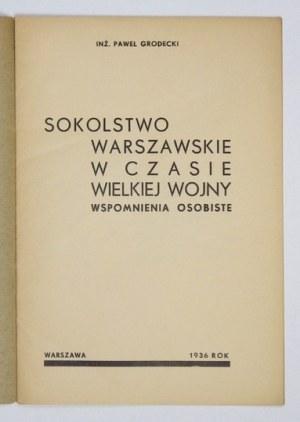GRODECKI Paweł - Sokolstwo warszawskie w czasie Wielskiej Wojny. Wspomnienia osobiste. Warszawa 1936. Zakłady Graf....