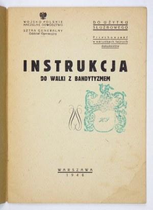 INSTRUKCJAdo walki z bandytyzmem. Warszawa 1946. Wojsko Polskie, Naczelne Dowództwo,...