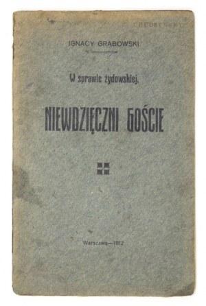 GRABOWSKI Ignacy - Niewdzięczni goście. W sprawie żydowskiej. Warszawa 1912. Druk P. Laskauera. 16d, s. 50....