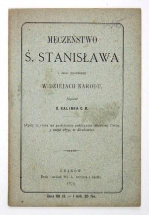 KALINKA [Walerian] - Męczeństwo ś. Stanisława i jego znaczenie w dziejach narodu....
