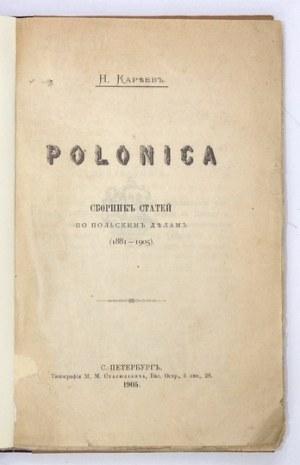 KAREEV N[ikolai] - Polonica. Sbornik statej po polskim delam (1881-1905). S.-Peterburg 1905. Tipografija M....