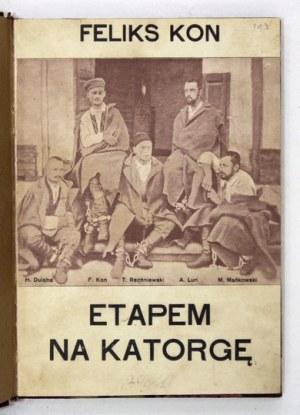 KON Feliks - Etapem na katorgę. Ze wspomnień Proletrjatczyka. Kraków 1908. Nakł. A. Heflicha. 16d, s. 149, [2] [...