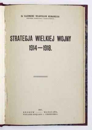 KUMANIECKI Kazimierz Władysław - Strategja Wielkiej Wojny 1914-1918. Kraków-Warszawa 1921. Nakł. Księg. J....
