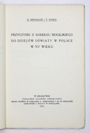 MICHALSKI K[onstanty], SINKO T[adeusz] - Przyczynki z kodeksu mogilskiego do dziejów oświaty w Polsce w XV wieku. Kraków...
