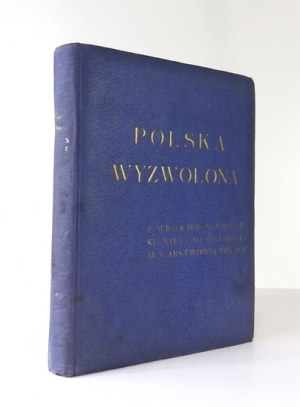 POLSKA wyzwolona. Z mroków niewoli - ku niepodległości i mocarstwowej Polsce. Warszawa [1938]. Wydawnictwo K....