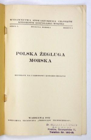 POLSKAżegluga morska. Referaty na I Narodowy Kongres Żeglugi. Warszawa 1932. Księgarnia techniczna