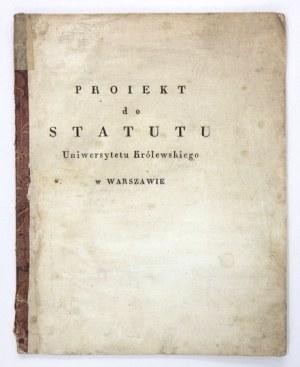 PROIEKT do Statutu Uniwersytetu Królewskiego w Warszawie. Warszawa [po tekście: 2 IX 1821]. 8, s. 46, [1]....