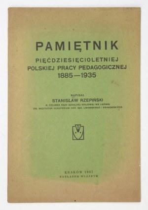 RZEPIŃSKI Stanisław - Pamiętnik pięćdziesięcioletniej polskiej pracy pedagogicznej 1885-1935. Kraków 1937....