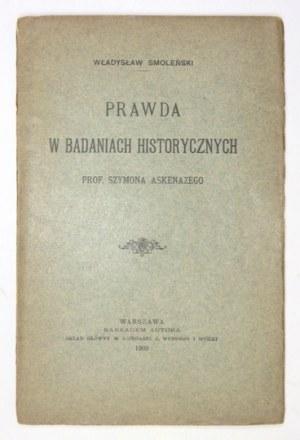 SMOLEŃSKI Władysław - Prawda w badaniach historycznych prof. Szymona Askenazego. Warszawa 1903. Nakł. autora. 8, s....