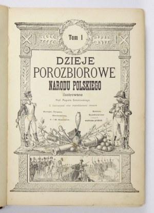 SOKOŁOWSKI August - Dzieje porozbiorowe narodu polskiego ilustrowane. Z ilustracyami oraz reprodykcyami obrazów Matejki,...