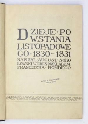 SOKOŁOWSKI August - Dzieje powstania listopadowego 1830-1831. Wiedeń [przedm. 1907]. Nakł. F. Bondego, Druk....