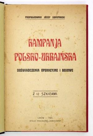 SOPOTNICKI Józef - Kampanja polsko-ukraińska. Doświadczenia operacyjne i bojowe. Lwów 1921....
