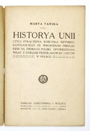 TAŃSKA Marya - Historya Unii czyli połączenia Kościoła rzymsko-katolickiego ze wschodnim obrządkiem na ziemiach Polski, ...