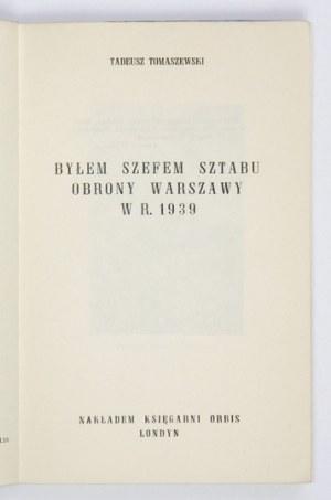 TOMASZEWSKI Tadeusz - Byłem szefem sztabu obrony Warszawy w r. 1939. Londyn 1961. Księg. Orbis. 8, s. 91, [4], tabl....