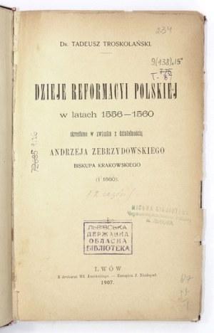 TROSKOLAŃSKI Tadeusz - Dzieje reformacyi polskiej w latach 1556-1560 skreślone w związku z działalnością Andrzeja Zebrzy...