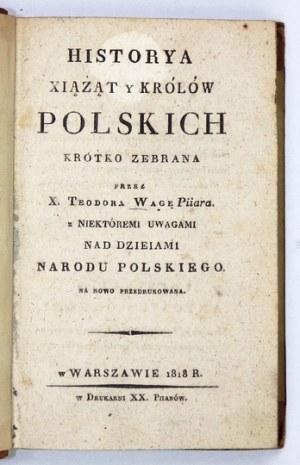 WAGA Teodor - Historya xiążąt y królów polskich krótko zebrana przez ... z niektóremi uwagami nad dzieiami narodu polski...