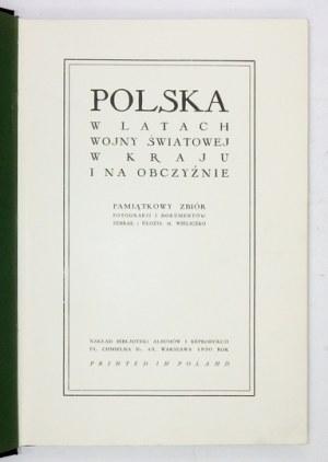WIELICZKO M[aciej] - Polska w latach wojny światowej w kraju i na obczyźnie. Pamiątkowy zbiór fotografji i dokumentów. Z...