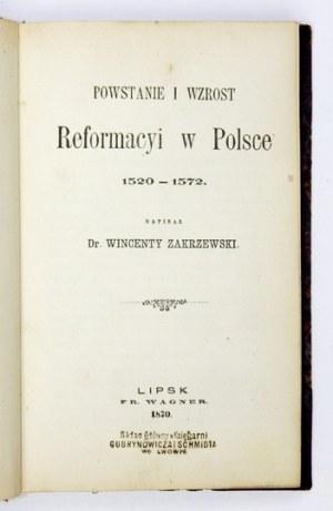 ZAKRZEWSKI Wincenty - Powstanie i wzrost reformacyi w Polsce 1520-1572. Lipsk 1870. Fr. Wagner. 16d, s. [4], 282, [3]...