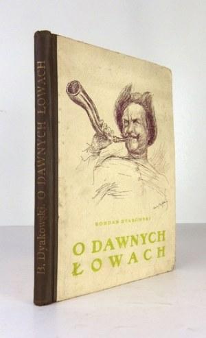 DYAKOWSKI Bohdan - O dawnych łowach i dawnej zwierzynie. Z ilustracjami W. Nowina-Przybylskiego. Wyd. II....