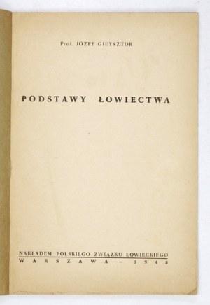 GIEYSZTOR Józef - Podstawy łowiectwa. Warszawa 1948. Polski Związek Łowiecki. 8, s. 94, [2]....