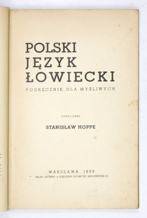 HOPPE Stanisław - Polski język łowiecki. Podręcznik dla myśliwych. Warszawa 1939. Skł. gł. Księg. Rolnicza. 8, s. 145, [...