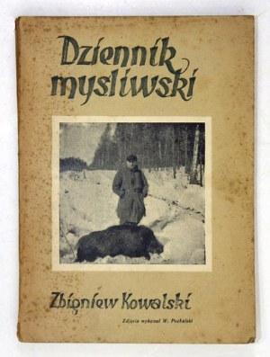 KOWALSKI Zbigniew - Dziennik myśliwski. Z przedmową Hermana Knothego. Warszawa 1947. Polski Związek Łowiecki. 8, s....