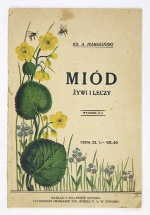 MARGOŃSKI A[ntoni] - Miód żywi i leczy. Wyd. II. Toruń [przedm. 1927]. Nakł. autora. 8, s. 58, [2]....