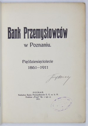 BANK Przemysłowców w Poznaniu. Pięćdziesięciolecie 1861-1911. Poznań 1911. Nakł. Banku Przemysłowców. 8, s. 59, [2]...