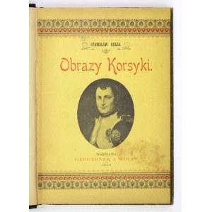 BEŁZA Stanisław - Obrazy Korsyki. Warszawa 1897. Gebethner i Wolff. 16d, s. [8], 232, tabl. 31. opr....