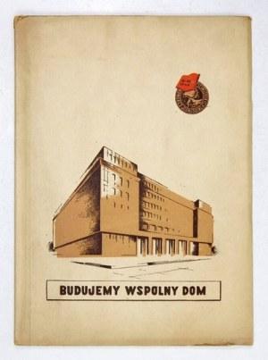 [Dom Partii w Warszawie]. Budujemy wspólny dom. 1948.