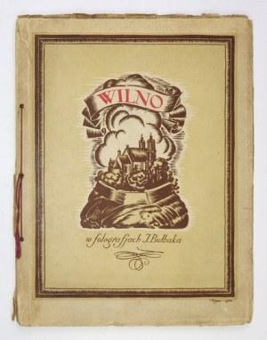 BUŁHAK J[an] - Wilno. [Cz.] 1. Wilno 1924. Wyd. J. Mortkowicza, Warszawa. Nakł. Księg. Stow. Nauczycielstwa Pol....