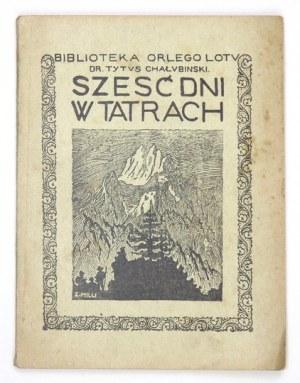 CHAŁUBIŃSKI Tytus - Sześć dni w Tatrach. Wycieczka bez programu. Kraków 1921. Nakł. Redakcji