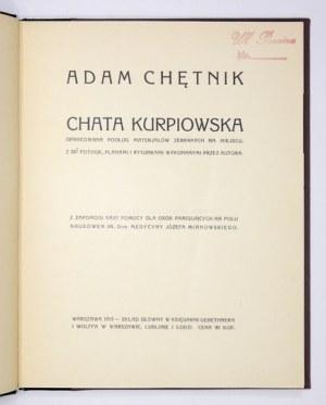 CHĘTNIK Adam - Chata kurpiowska opracowana podług materjałów zebranych na miejscu. Z 207 fotogr....