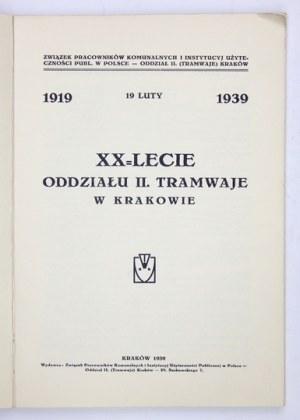 XX-LECIE Oddziału II. Tramwaje w Krakowie. 1919 - 19 luty - 1939. Kraków 1939. Związek Pracowników Komunalnych [...]....