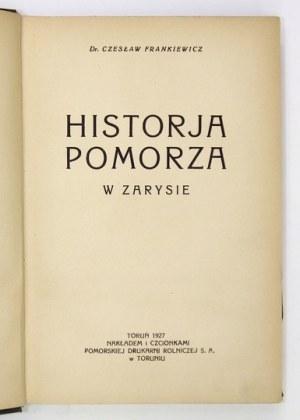 FRANKIEWICZ Czesław - Historja Pomorza w zarysie. Toruń 1927. Nakł. Pomorskiej Druk. Rolniczej. 8, s. XV, [1], 318....
