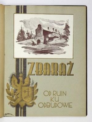 HANDEL Wilhelm - Zbaraż. Od ruin ku odbudowie. Rocznik pamiątkowy poświęcony odbudowie zamku ks. Wiśniowieckich w Zbaraż...