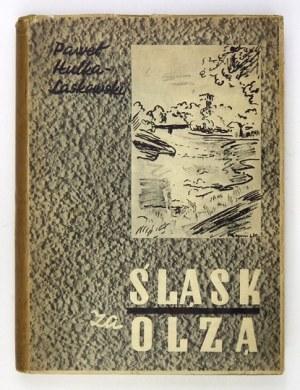 HULKA-LASKOWSKI Paweł - Śląsk za Olzą. Z 274 ilustracjami i 2 mapami. Katowice 1938. Wyd. Instytutu Śląskiego. 8,...