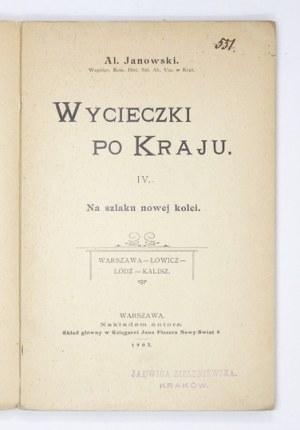 JANOWSKI Al[eksander] - Wycieczki po kraju. [Cz.] 4: Na szlaku nowej kolei. Warszawa, Łowicz, Łódź,...