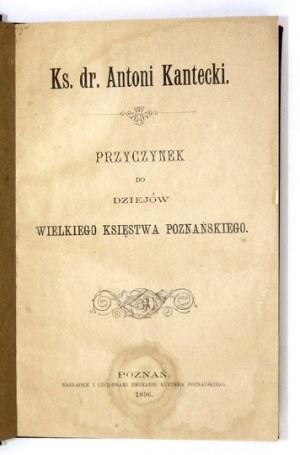 [KARWOWSKI Stanisław] - Ks. dr. Antoni Kantecki. Przyczynek do dziejów Wielkiego Księstwa Poznańskiego....