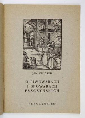 KRUCZEK Jan - O piwowarach i browarach pszczyńskich. Pszczyna 1989. Towarzystwo Miłośników Ziemi Pszczyńskiej. 8, s....
