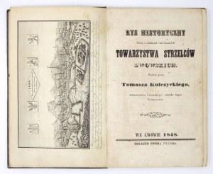 KULCZYCKI Tomasz - Rys historyczny wraz z zbiorem przywilejów Towarzystwa Strzelców lwowskich. Wydany przez .....