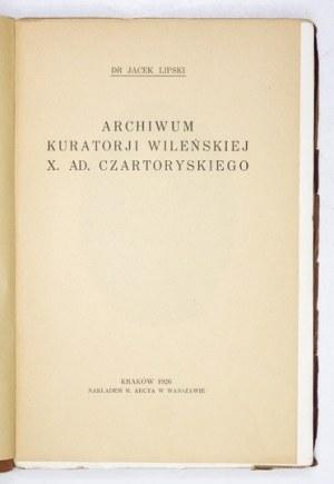 LIPSKI Jacek - Archiwum kuratorji wileńskiej X. Ad. Czartoryskiego. Kraków 1926. M. Arct. 8, s. XIV, [2], 308, [2]...