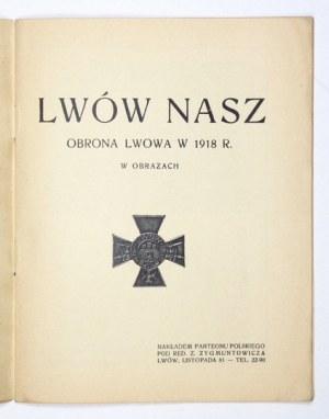 LWÓW nasz. Obrona Lwowa w 1918 r. w obrazach. Lwów [1927]. Nakł. Panteonu Polskiego. 8, s. [24]....