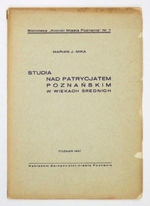 MIKA Marian J. - Studia nad patrycjatem poznańskim w wiekach średnich. Poznań 1937. Zarząd stoł. miasta Poznania. 4,...